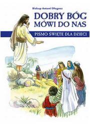 Dobry Bóg mówi do nas. Pismo Święte - okładka książki