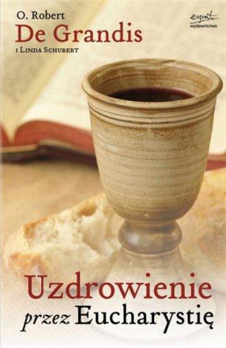 Uzdrowienie przez Eucharystię - okładka książki