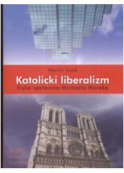 Katolicki liberalizm. Etyka społeczna - okładka książki