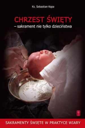Chrzest Święty. Sakrament nie tylko - okładka książki