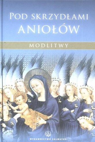 Pod skrzydłami aniołów. Modlitwy - okładka książki