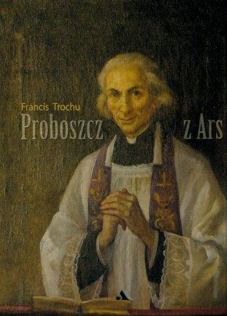 Proboszcz z Ars. Święty Jan Maria - okładka książki