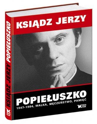Ksiądz Jerzy Popiełuszko - 1947-1984.Walka, - okładka książki