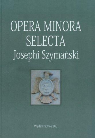 Opera minora selecta Josephi Szymański - okładka książki