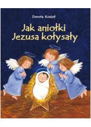 Jak aniołki Jezusa kołysały - okładka książki