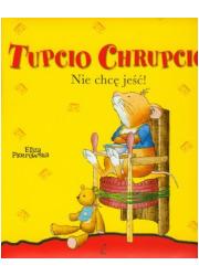 Tupcio Chrupcio. Nie chcę jeść! - okładka książki