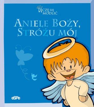 Aniele Boży, Stróżu mój - okładka książki