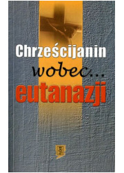 Chrześcijanin wobec... eutanazji - okładka książki