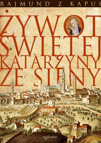 Żywot świętej Katarzyny ze Sieny - okładka książki