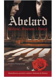 Abelard. Miłość, Rozum i Pasja - okładka książki