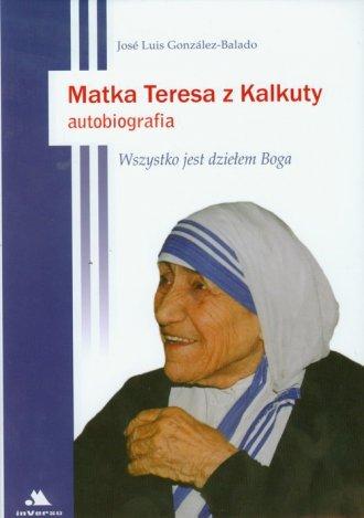 Matka Teresa z Kalkuty. Autobiografia - okładka książki