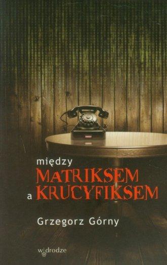 Między matriksem a krucyfiksem - okładka książki