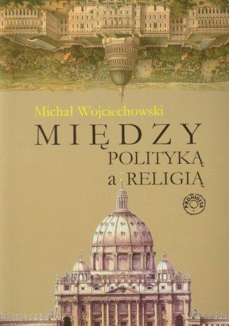 Między polityką a religią - okładka książki