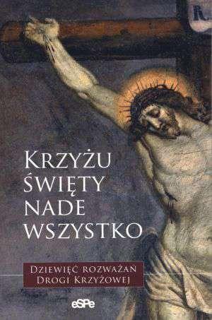 Krzyżu Święty nade wszystko. Dziewięć - okładka książki