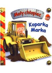 Mały chłopiec. Koparka Marka - okładka książki