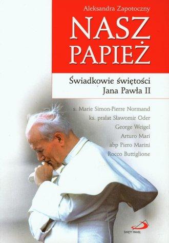 Nasz papież. Świadkowie świętości - okładka książki