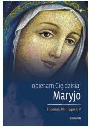 Obieram Cię dzisiaj, Maryjo - okładka książki