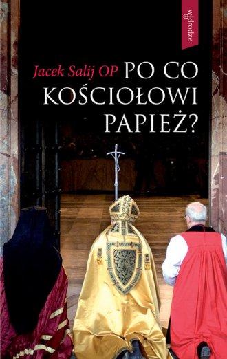 Po co Kościołowi papież? - okładka książki