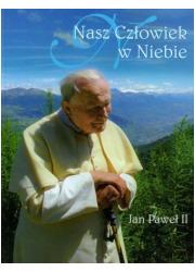 Nasz człowiek w niebie. Jan Paweł - okładka książki