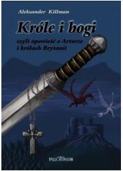 Króle i bogi czyli opowieść o Arturze - okładka książki