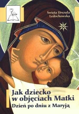 Jak dziecko w objęciach Matki. - okładka książki