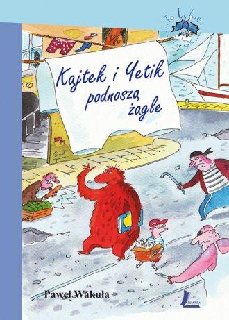 Kajtek i Yetik podnoszą żagle - okładka książki