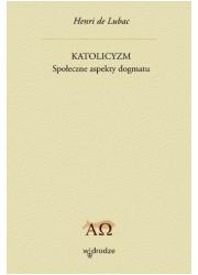 Katolicyzm. Społeczne aspekty dogmatu - okładka książki
