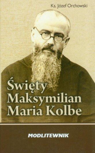 Święty Maksymilian Kolbe. Modlitewnik - okładka książki