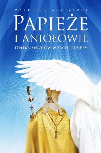 Papieże i aniołowie. Opieka aniołów - okładka książki