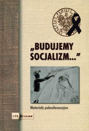 Budujemy socjalizm. Materiały pokonferencyjne - okładka książki