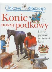 Ciekawe dlaczego konie noszą podkowy - okładka książki