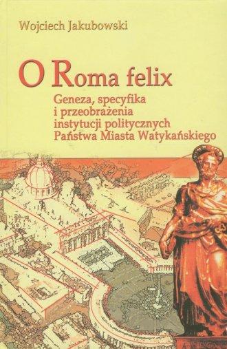 O Roma Felix. Geneza, specyfika - okładka książki