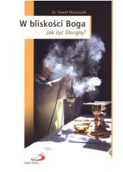 W bliskości Boga. Jak żyć liturgią - okładka książki