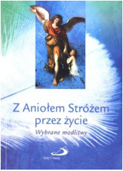 Z Aniołem Stróżem przez życie. - okładka książki