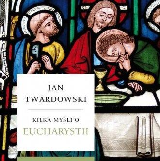 Kilka myśli o Eucharystii - okładka książki