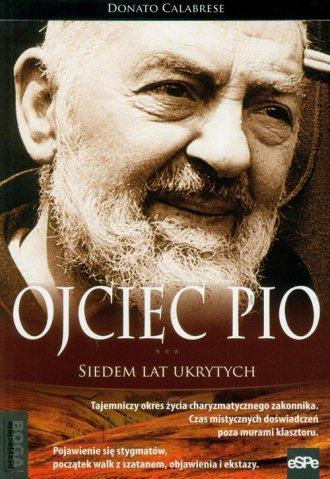 Ojciec Pio. Siedem lat ukrytych - okładka książki