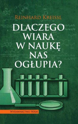 Dlaczego wiara w naukę nas ogłupia? - okładka książki
