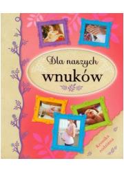 Dla naszych wnuków. Kronika rodzinna - okładka książki