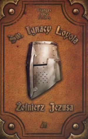 Św. Ignacy Loyola. Żołnierz Jezusa - okładka książki