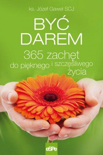 Być darem. 365 zachęt do pięknego - okładka książki