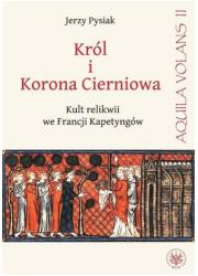 Król i Korona Cierniowa. Kult relikwii - okładka książki