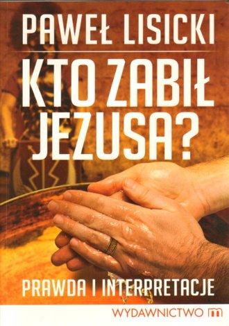 Kto zabił Jezusa? - okładka książki