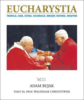 Eucharystia. Tradycja, cuda, sztuka, - okładka książki