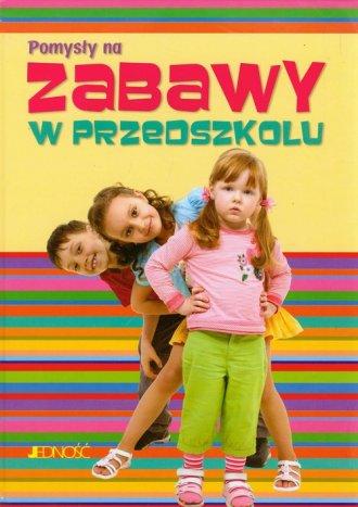 Pomysły na zabawy w przedszkolu - okładka książki