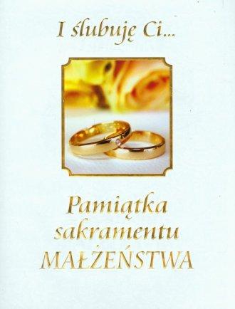 I ślubuję Ci... Pamiątka sakramentu - okładka książki