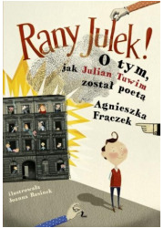 Rany Julek! O tym, jak Julian Tuwim - okładka książki