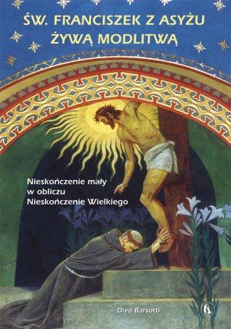 Święty Franciszek z Asyżu żywą - okładka książki