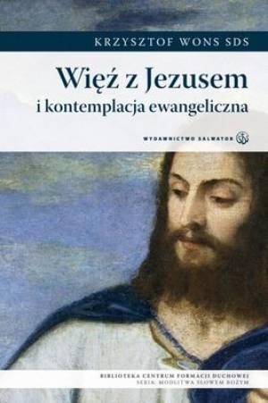 Więź z Jezusem i kontemplacja ewangeliczna - okładka książki