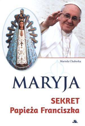 Maryja. Sekret papieża Franciszka - okładka książki