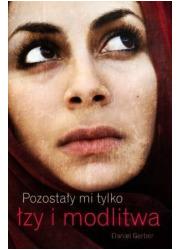 Pozostały mi tylko łzy i modlitwa - okładka książki